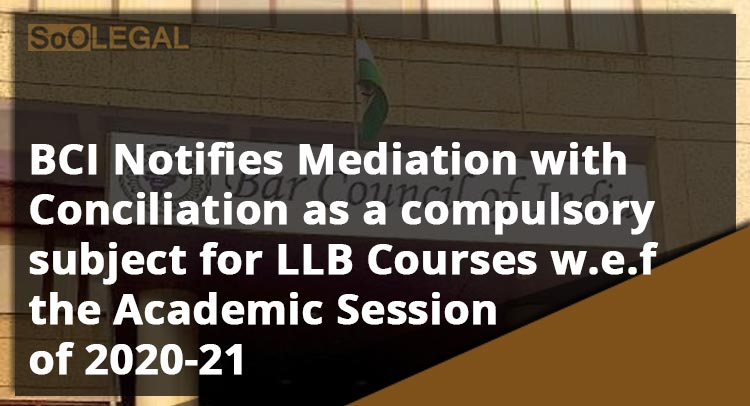 BCI Notifies Mediation with Conciliation as a compulsory subject for LLB Courses w.e.f the Academic Session of 2020-21