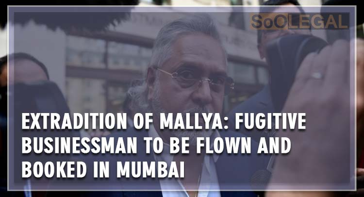 Extradition of Mallya: Fugitive businessman to be flown and booked in Mumbai