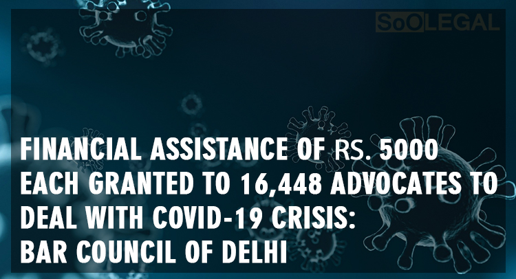 Financial Assistance of ₹5000 Each Granted to 16,448 Advocates To Deal With COVID-19 Crisis: Bar Council Of Delhi