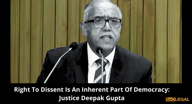 Right to dissent is an inherent part of democracy: Justice Deepak Gupta