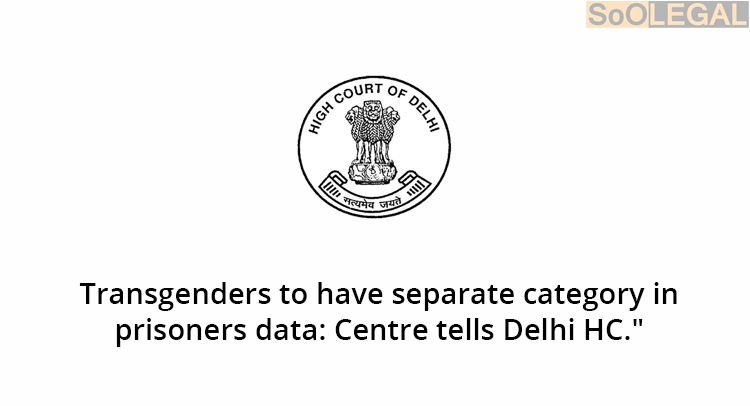 Transgenders to have separate category in prisoners data: Centre tells Delhi HC