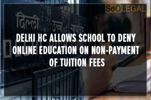 Delhi HC allows school to deny online education…