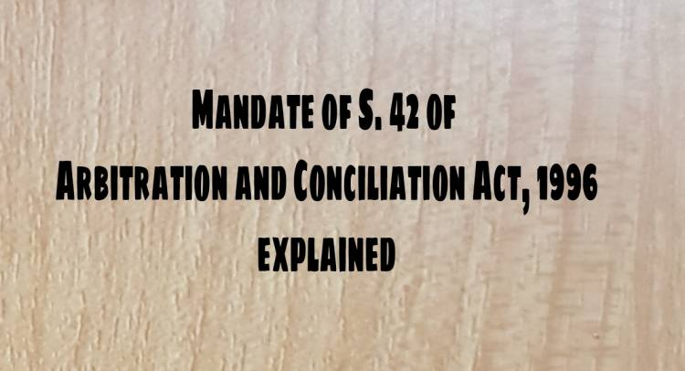 Mandate of Section 42 of Arbitration and Conciliation Act 1996 explained