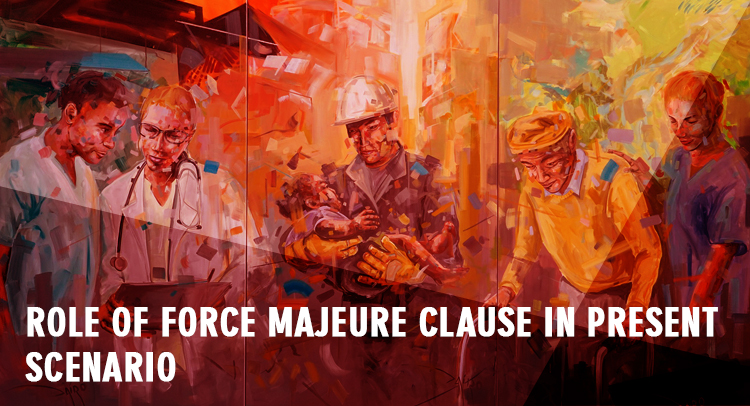 ROLE OF FORCE MAJEURE CLAUSE IN PRESENT SCENARIO