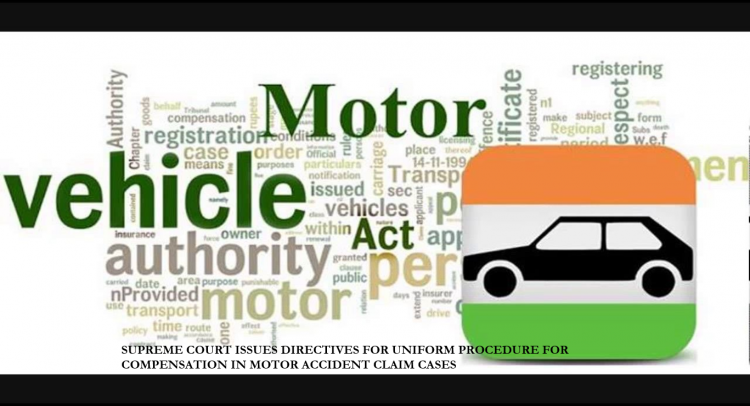 SUPREME COURT ISSUES DIRECTIVES FOR UNIFORM PROCEDURE FOR COMPENSATION IN MOTOR ACCIDENT CLAIM CASES