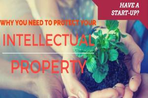 Have a Start-up? Why You Need To Protect Your Intellectual Property