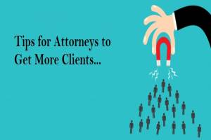 4 Tips for Attorneys to Get More Clients