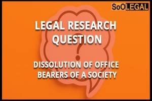 Legal Research Question: Dissolution of office bearers of a society