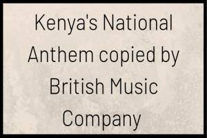 National Anthem of Kenya Copyrighted by a British Music Company