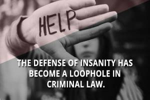 The defense of insanity has become advantageous for criminals